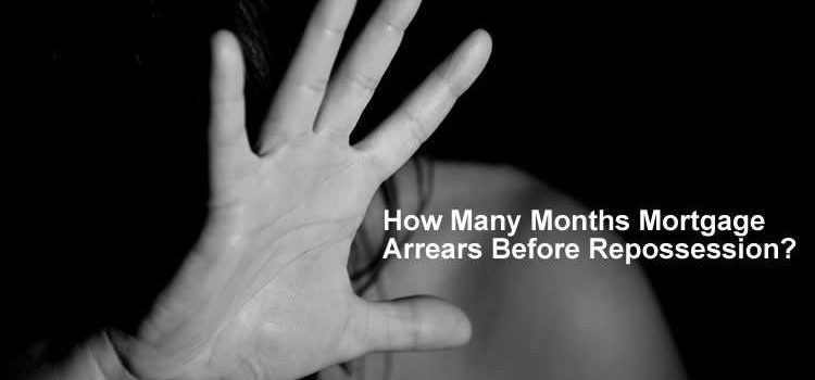 How Many Months Mortgage Arrears Before Repossession