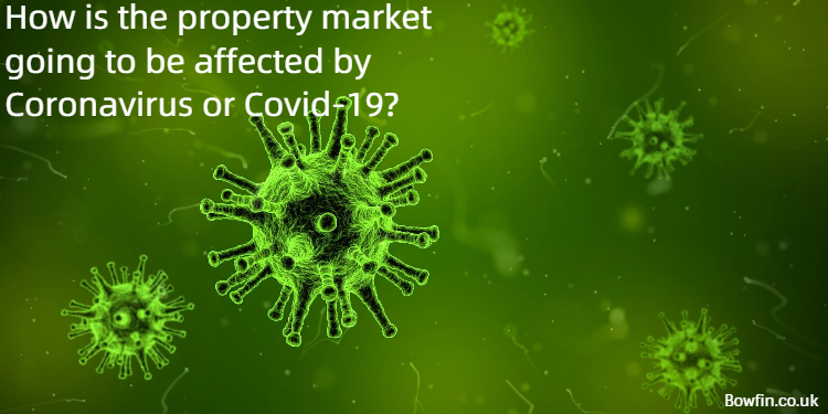 How is the property market going to be affected by Coronavirus or Covid-19